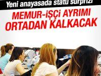 Yeni anayasayla memur-işçi ayrımı kaldırılacak