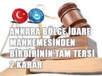 Ankara Bölge İdare Mahkemesinden Birbirinin Tam Tersi 2 Karar