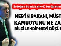 Erdoğan, bu yıl yine 47 bin öğretmen alınacak, dedi... MEB susuyor
