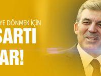 Abdullah Gül'ün AK Parti'ye dönmek için 2 şartı var!