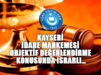 Kayseri İdare Mahkemesi Objektif Değerlendirme Konusunda Israrlı