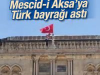 Mescid-i Aksa'ya Türk bayrağı asıldı