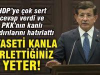 Davutoğlu: Siyaseti  kanla kirlettiğiniz yeter