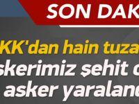 PKK'dan hain tuzak! 1 askerimiz şehit oldu