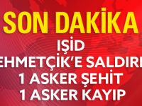 IŞİD Mehmetçik'e Saldırdı