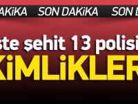 Şehit 13 polisimizin kimliği belli oldu