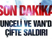Tunceli ve Van'da PKK saldırısı yaralılar var