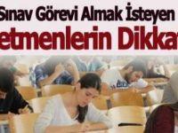 Sınavda Görev Almak İsteyen Öğretmenler Dikkat !