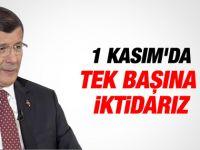 Başbakan Davutoğlu: 1 Kasım'da tek başına iktidarız