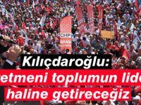 Kılıçdaroğlu: Öğretmeni toplumun lideri haline getireceğiz