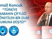 Koncuk: Türkiye Ali Babanın Çiftliği gibi yönetilen bir ülke konumuna düştü!