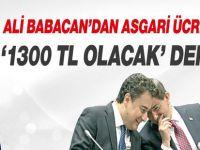 Babacan: Asgari ücret 1300 TL olacak demedik!