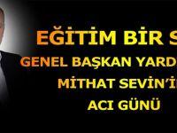 Eğitim Bir Sen Genel Başkan Yardımcısı Mithat Sevin'in Acı Günü