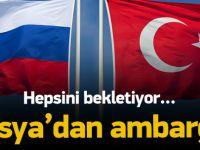 Rusya'dan Türkiye'ye ambargo