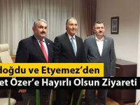Gündoğdu ve Etyemez'den Ahmet Özer'e Ziyaret