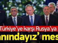 Türkiye'ye karşı Rusya'ya destek!