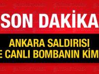 Ankara patlaması saldırıyı kim yaptı işte teröristin ismi