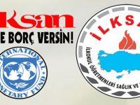 İlksan, IMF'ye Borç Versin!