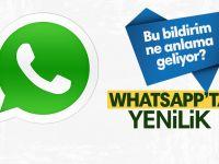 Whatsapp'ın bu bildirimi ne anlama geliyor?
