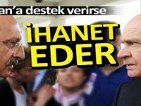 Kılıçdaroğlu: Bahçeli destek verirse ihanet eder