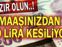 Maaşınızdan 100 Lira Kesilecek - Tüm Çalışanlara Zorunlu