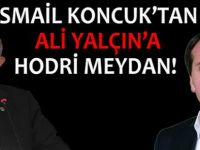 İsmail Koncuk'tan Ali Yalçın'a Hodri meydan!