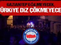 Memur-Sen: Gaziantep Eğilmeyecek, Türkiye Diz Çökmeyecek
