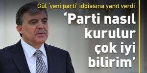Abdullah Gül: Parti nasıl kurulur çok iyi bilirim