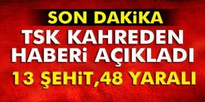 TSK'dan Kayseri Açıklaması: 13 şehit, 48 yaralı