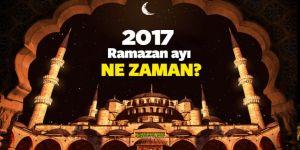 Ramazan ayı ne zaman başlıyor? 2017 Mayıs'ın tam kaçında