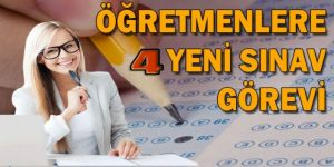 Öğretmenlere 4 Yeni Sınav Görevi!