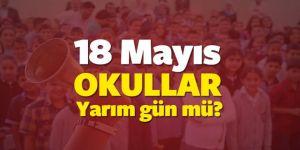 18 Mayıs okullar yarım gün mü! MEB açıklaması