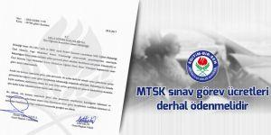 MTSK sınav görev ücretleri derhal ödenmelidir