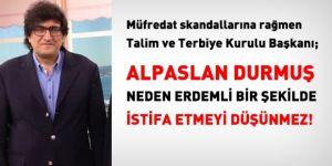 Alpaslan Durmuş neden istifa etmeyi düşünmez?