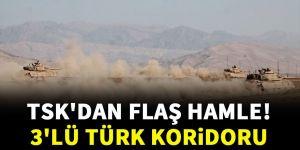TSK'dan flaş hamle! 3'lü Türk koridoru