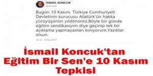 İsmail Koncuk'tan Eğitim Bir Sen'e 10 Kasım Tepkisi