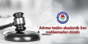Adrese teslim akademik ilan mahkemeden döndü