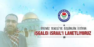 Tekeli'ye özgürlük istiyor, işgalci İsrail'i lanetliyoruz