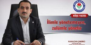 Ramazan Çakırcı: İlimle yönetemeyen, zulümle yönetir