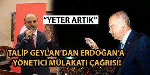 Talip Geylan'dan Erdoğan'a Çağrı: Yeter Artık!