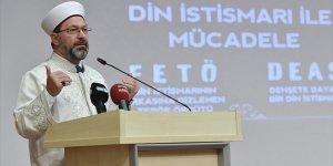 Diyanet İşleri Başkanı Erbaş: Dini istismar edenlerle mücadelemiz artarak sürecek