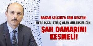 Bakan Selçuk'a Tam Destek: ŞAH DAMARINI Kesin!