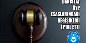 DANIŞTAY ÖYP ESASLARINDAKİ DEĞİŞİKLİĞİ İPTAL ETTİ