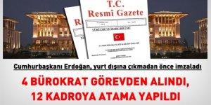 Erdoğan, yurt dışına gitmeden önce onayladı. 4 bürokrat görevden alındı, 12 kadroya atama yapıldı