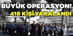 Son dakika: 29 ilde dev operasyon! 418 kişi yakalandı
