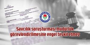 Savcılık soruşturması müdürlük görevlendirilmesine engel teşkil etmez