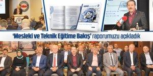 Ali Yalçın: Mesleki ve Teknik Eğitime Bakış raporumuzu açıkladık