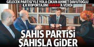 Ahmet Davutoğlu, Karar'a konuştu: Şahıs partisi şahısla gider