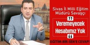 Sivas İl Milli Eğitim Müdürü'nden Eğitim-Bir-Sen'e: Veremeyecek Hesabımız Yok!