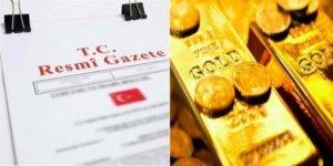 Altın ile ilgili önemli karar! Resmi Gazete'de yayımlandı...